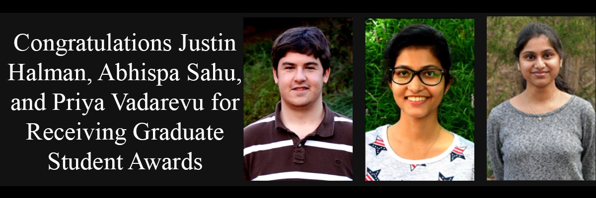 Congratulations Justin Halman, Abhispa Sahu, and Priya Vadarevu for Receiving Graduate Student Awards