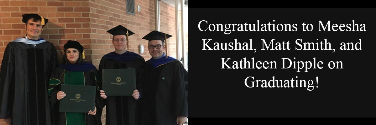 Congratulations to Meesha, Matt, and Kathleen on Graduating!